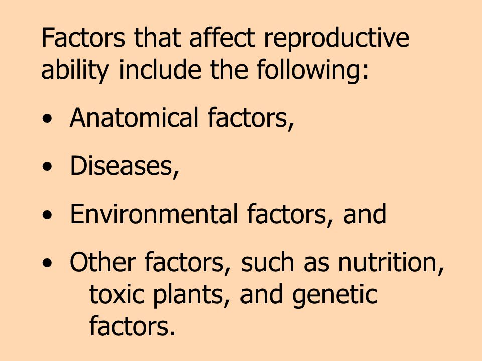Factors that affect reproductive ability include the following: