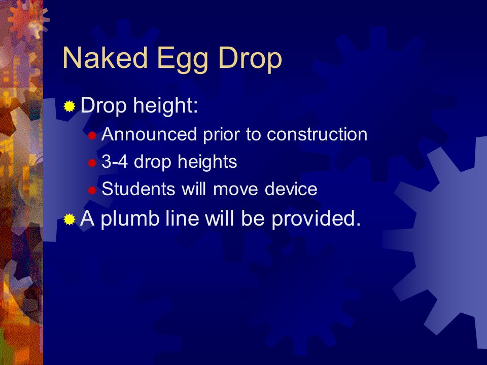 Naked Egg Drop Drop height: A plumb line will be provided.