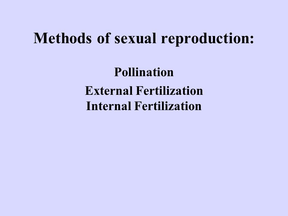 Methods of sexual reproduction: