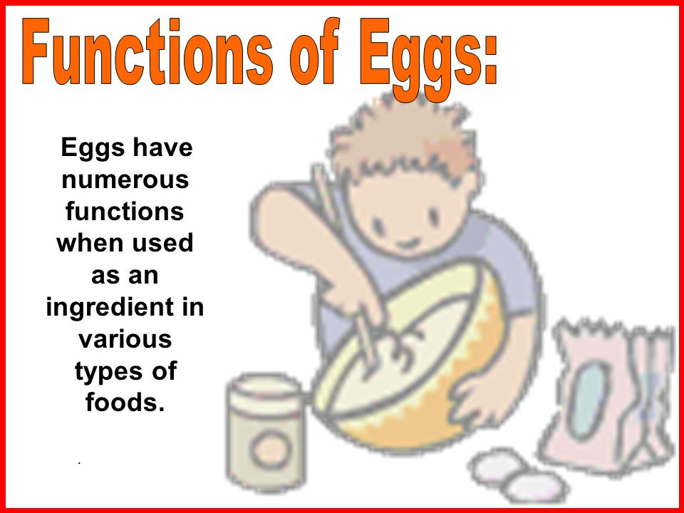 Functions of Eggs: Eggs have numerous functions when used as an ingredient in various types of foods.