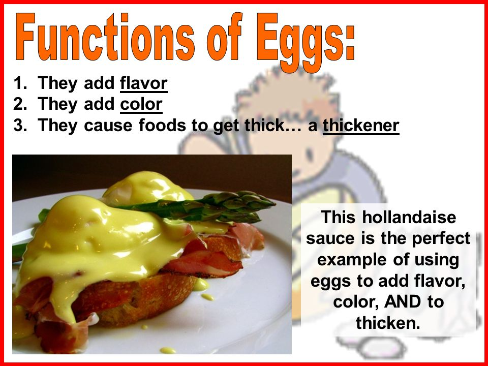 They cause foods to get thick… a thickener