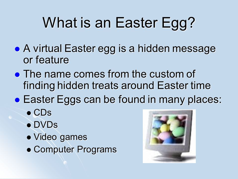 What is an Easter Egg A virtual Easter egg is a hidden message or feature.