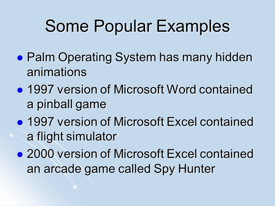 Some Popular Examples Palm Operating System has many hidden animations