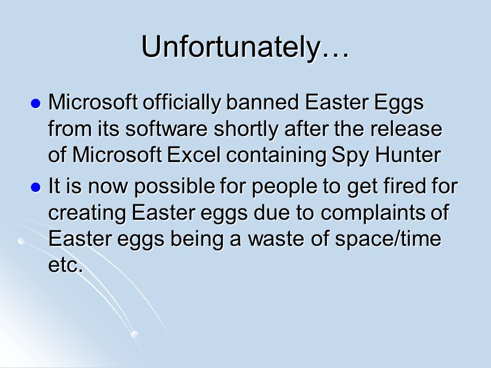 Unfortunately… Microsoft officially banned Easter Eggs from its software shortly after the release of Microsoft Excel containing Spy Hunter.