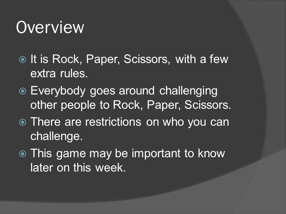 Overview It is Rock, Paper, Scissors, with a few extra rules.