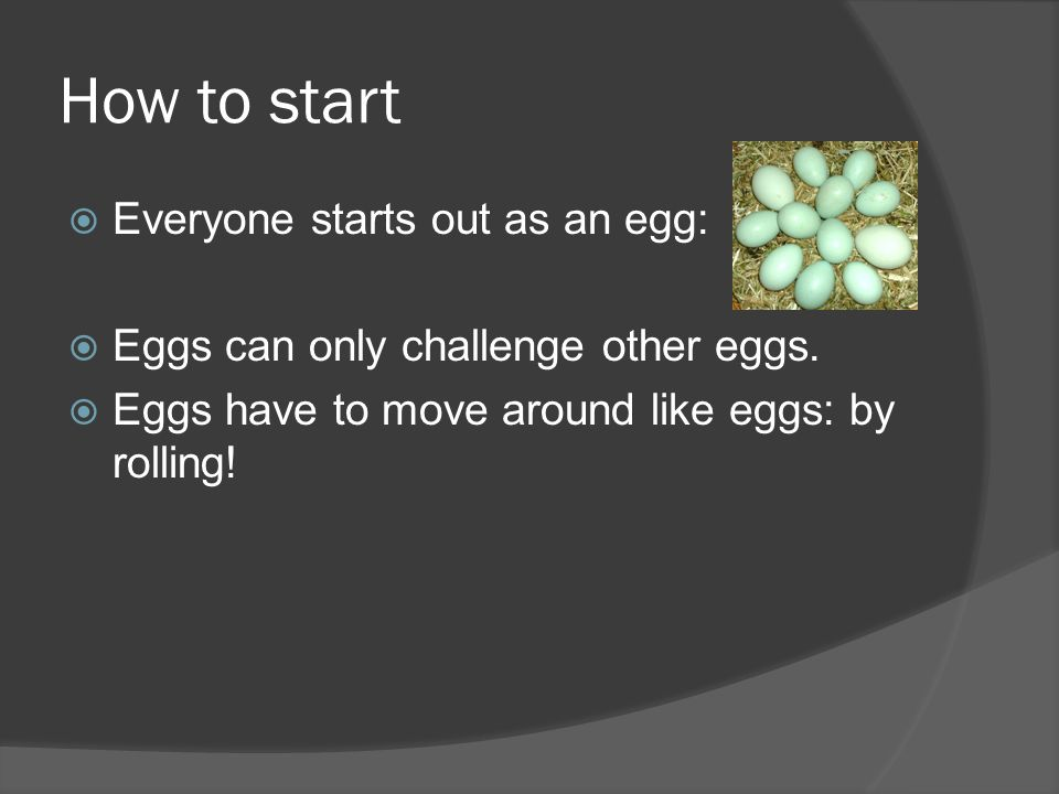How to start Everyone starts out as an egg: