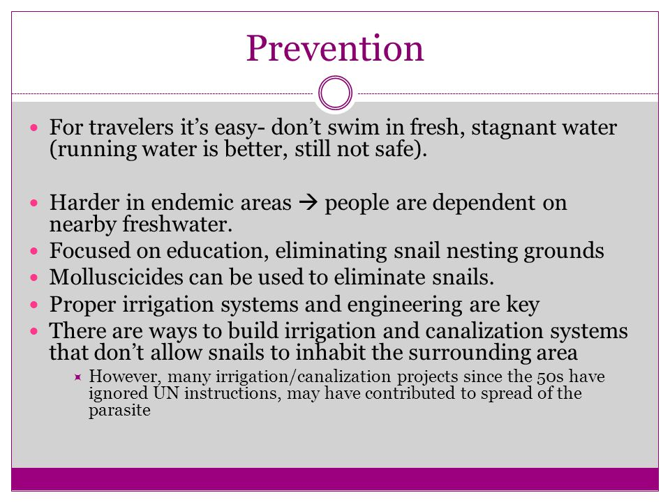 Prevention For travelers it's easy- don't swim in fresh, stagnant water (running water is better, still not safe).