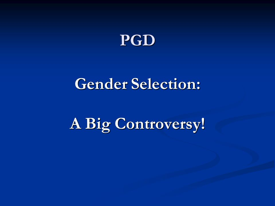 PGD Gender Selection: A Big Controversy!