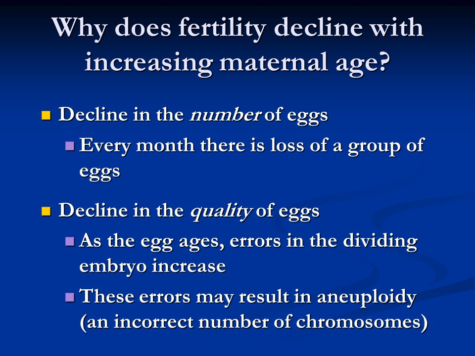Why does fertility decline with increasing maternal age