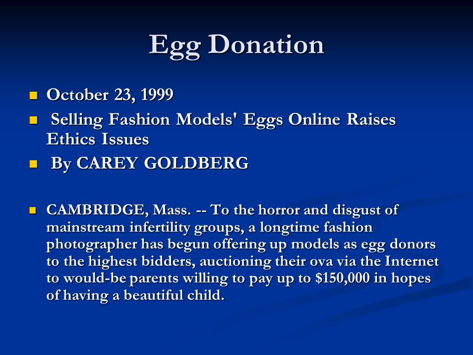 Egg Donation October 23, 1999. Selling Fashion Models Eggs Online Raises Ethics Issues. By CAREY GOLDBERG.