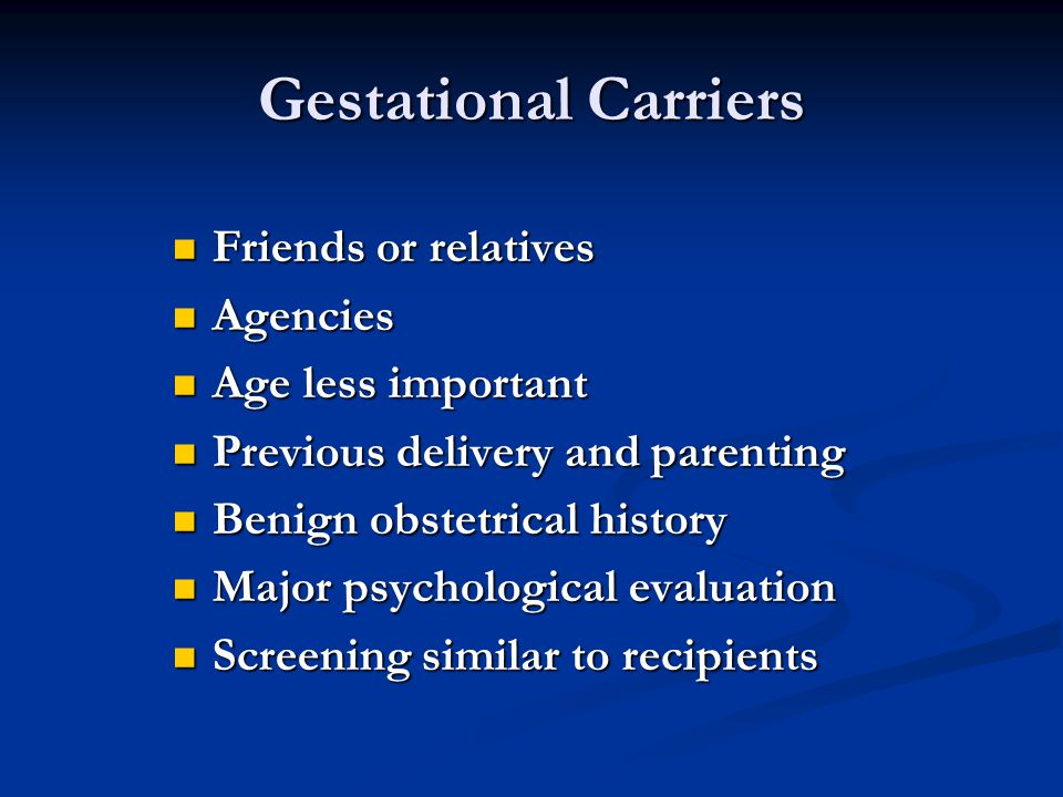 Gestational Carriers Friends or relatives Agencies Age less important