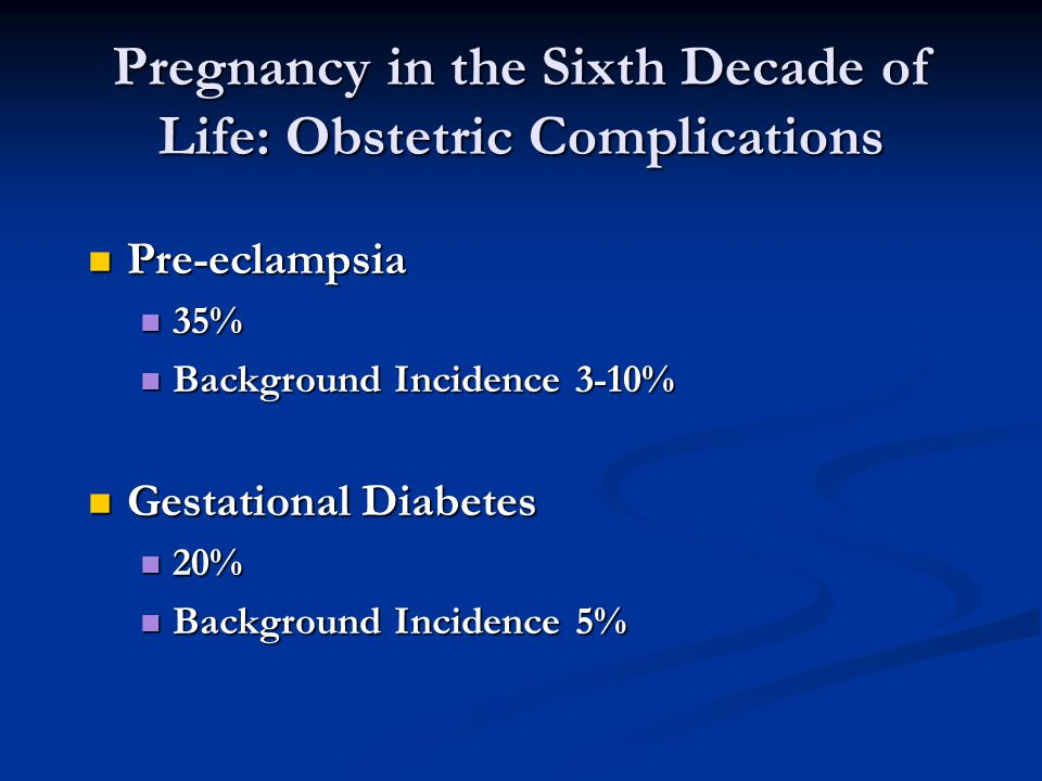 Pregnancy in the Sixth Decade of Life: Obstetric Complications