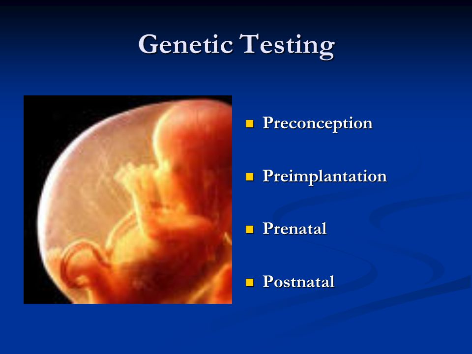 Genetic Testing Preconception Preimplantation Prenatal Postnatal