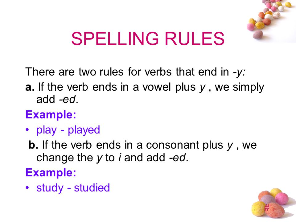 SPELLING RULES There are two rules for verbs that end in -y: