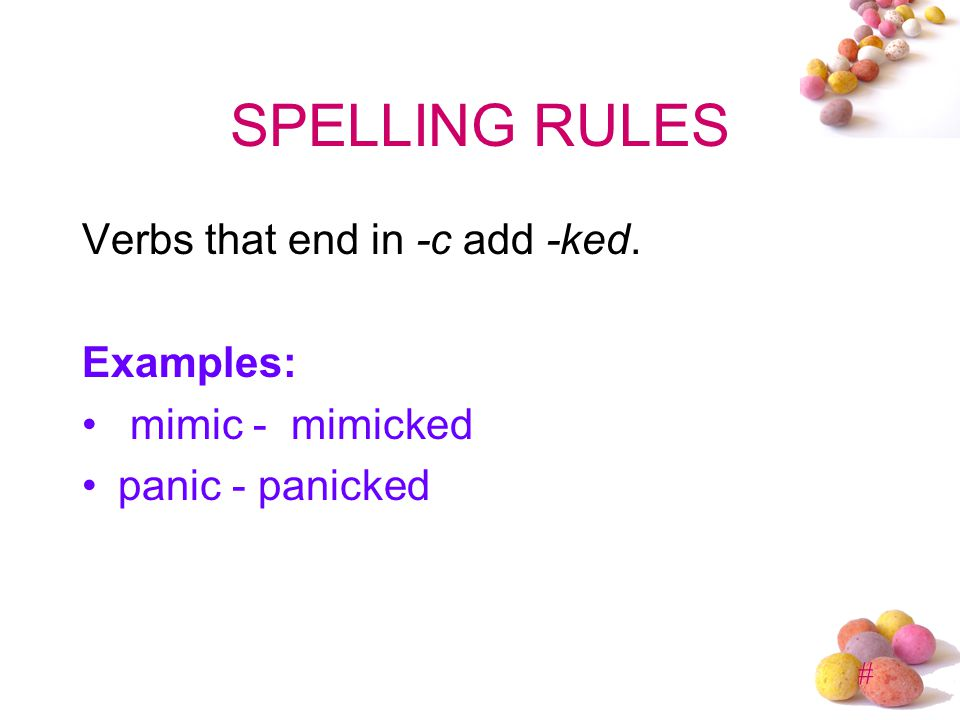 SPELLING RULES Verbs that end in -c add -ked. Examples: