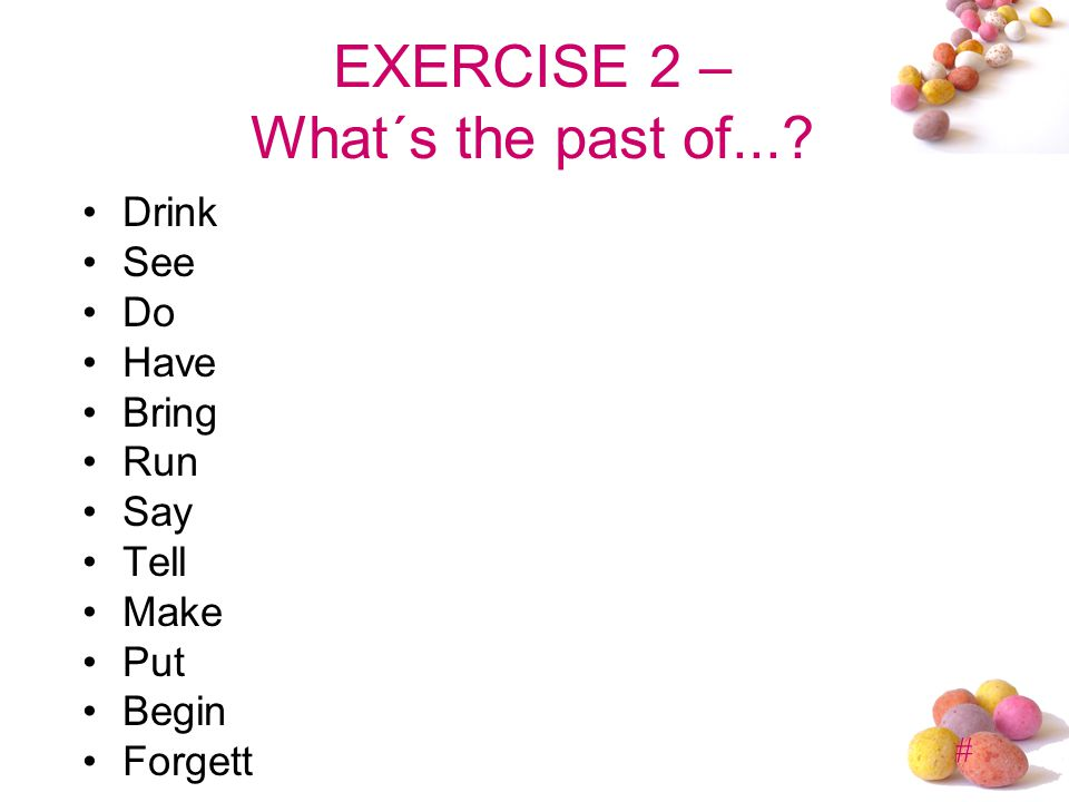 EXERCISE 2 – What´s the past of...