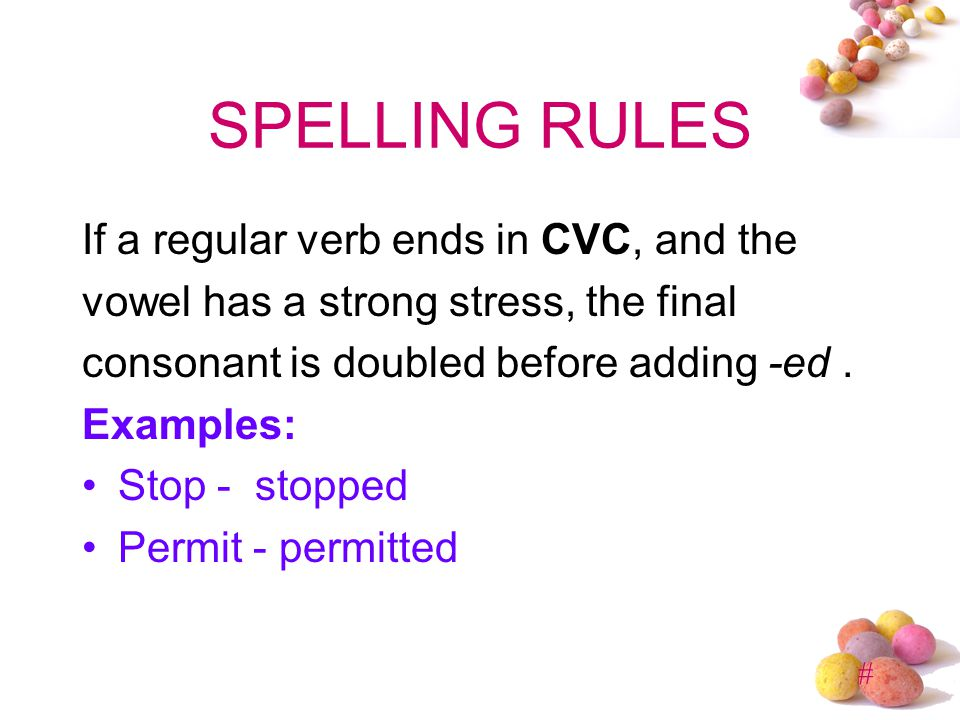 SPELLING RULES If a regular verb ends in CVC, and the