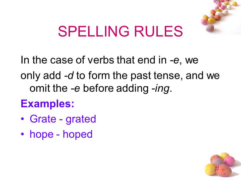 SPELLING RULES In the case of verbs that end in -e, we