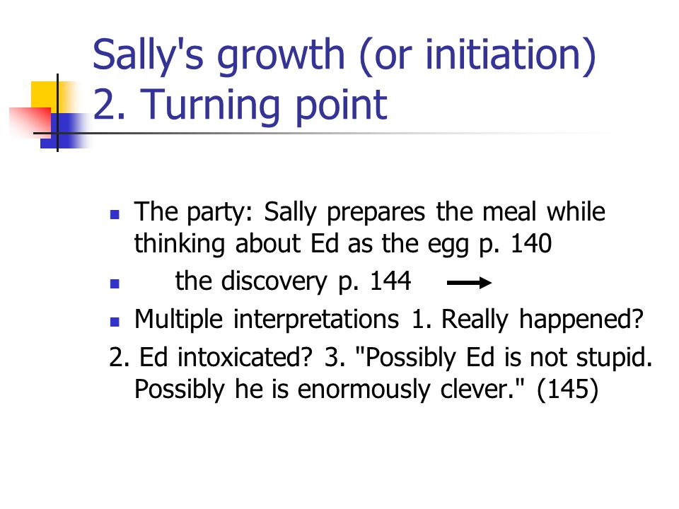 Sally s growth (or initiation) 2. Turning point
