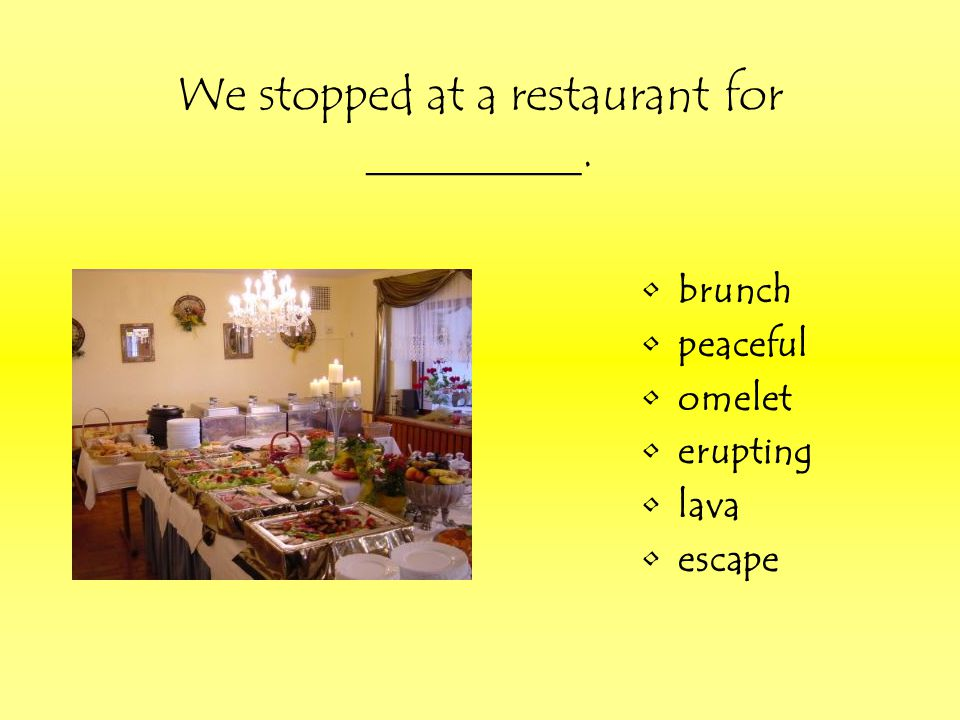 We stopped at a restaurant for _________.
