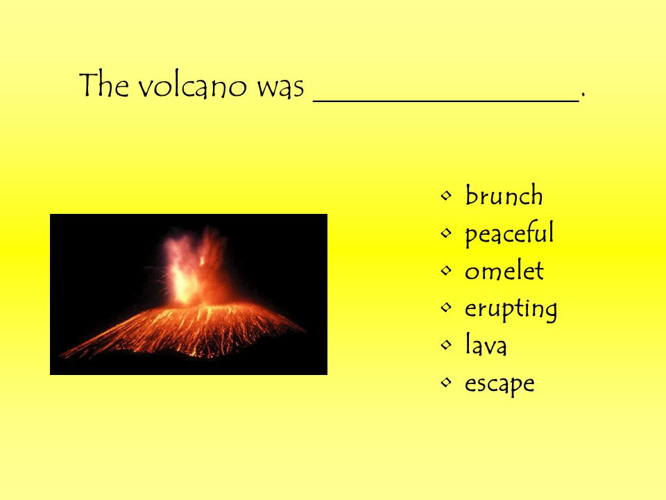 The volcano was ________________.