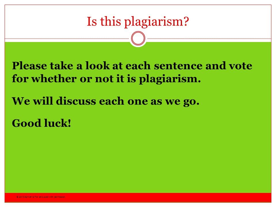 Is this plagiarism Please take a look at each sentence and vote for whether or not it is plagiarism. We will discuss each one as we go. Good luck!