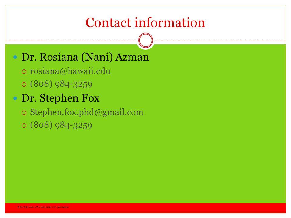 Contact information Dr. Rosiana (Nani) Azman. rosiana@hawaii.edu. (808) 984-3259. Dr. Stephen Fox.