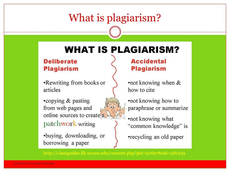 What is plagiarism. http://classguides.lib.uconn.edu/content.php pid=50827&sid=386249.