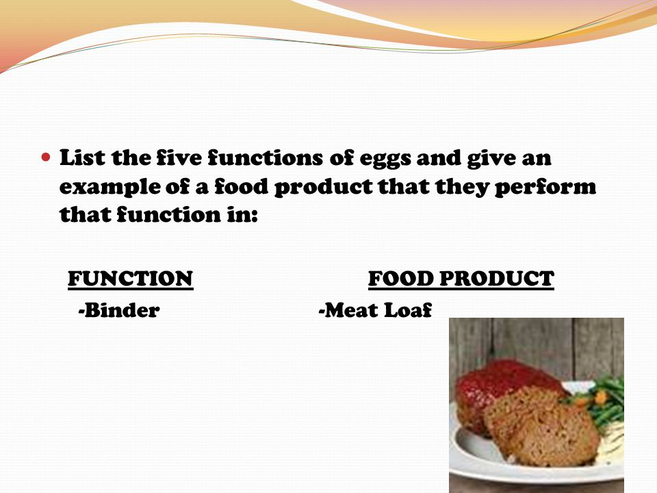List the five functions of eggs and give an example of a food product that they perform that function in: