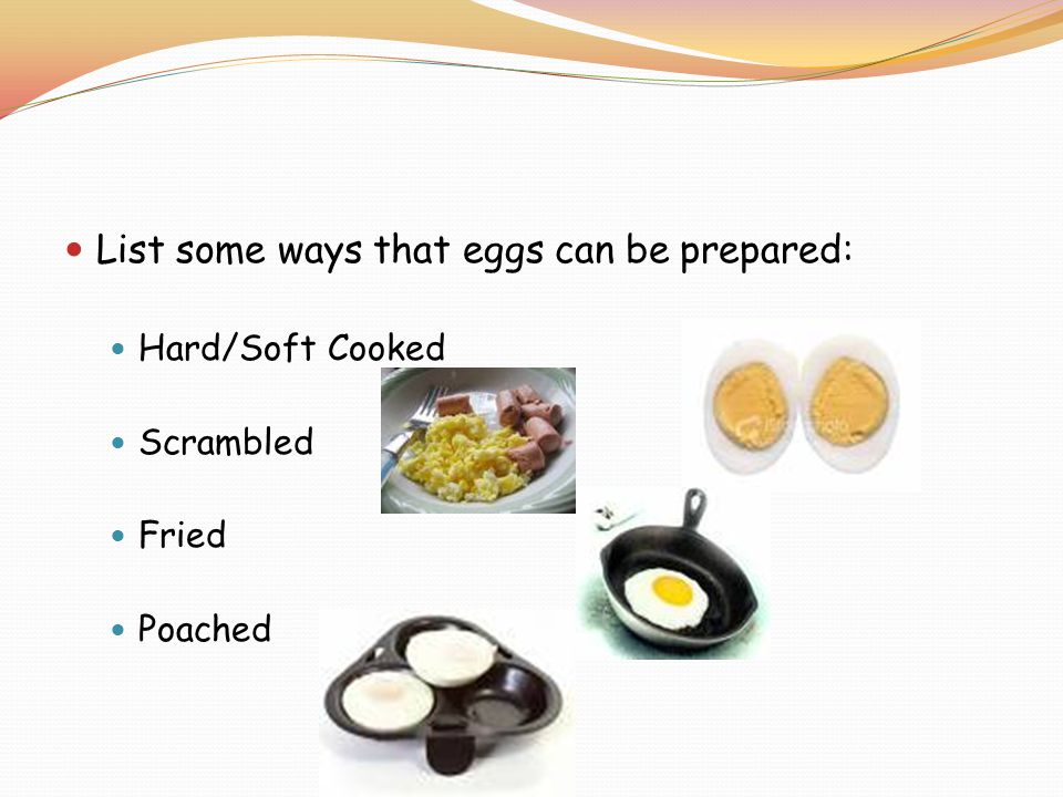 List some ways that eggs can be prepared: