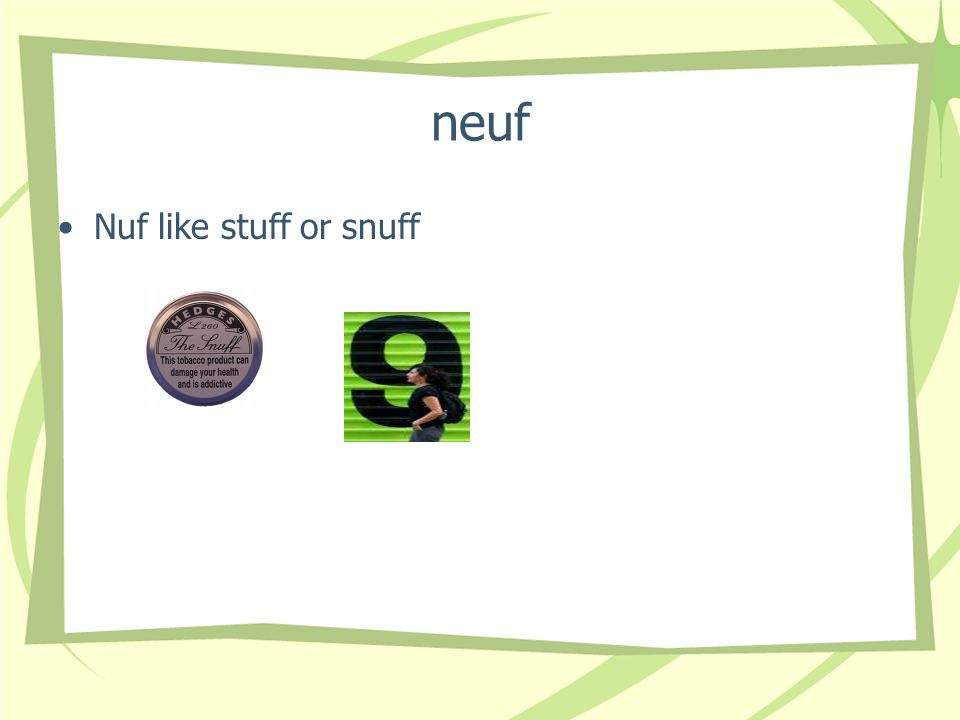 neuf Nuf like stuff or snuff