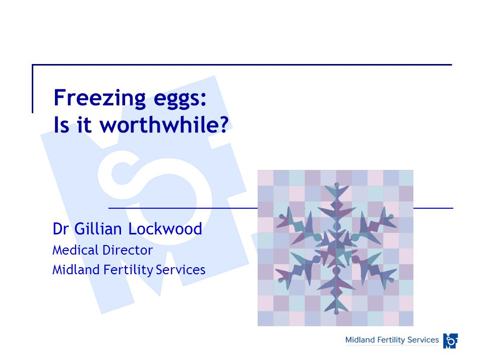 Freezing eggs: Is it worthwhile