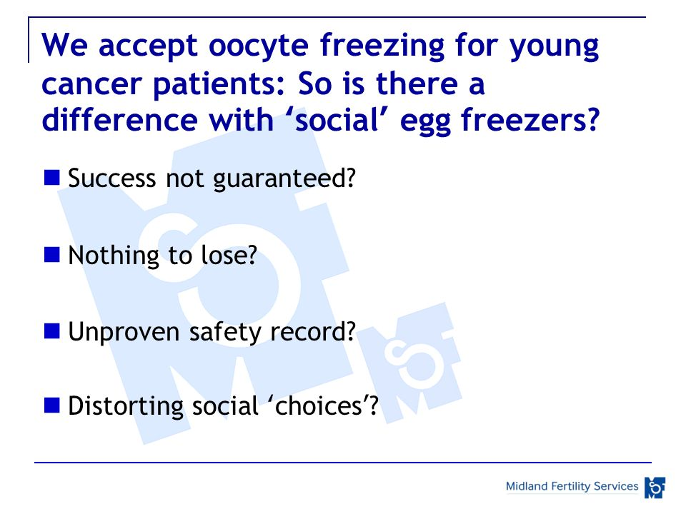We accept oocyte freezing for young cancer patients: So is there a difference with 'social' egg freezers