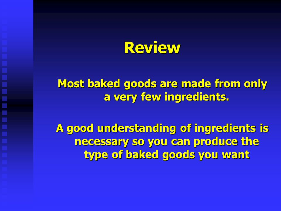 Most baked goods are made from only a very few ingredients.
