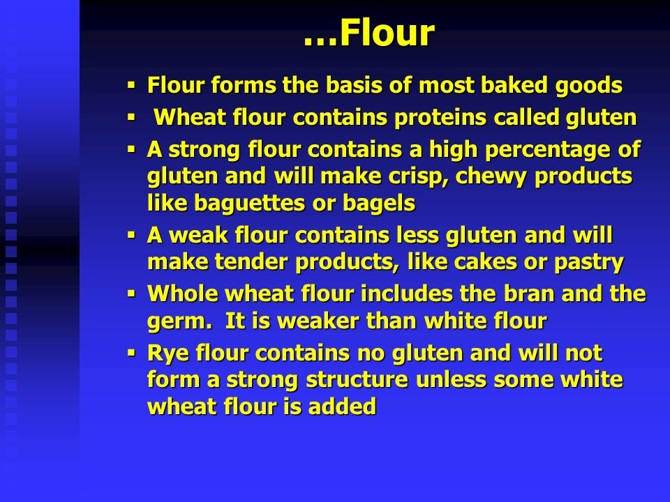 …Flour Flour forms the basis of most baked goods