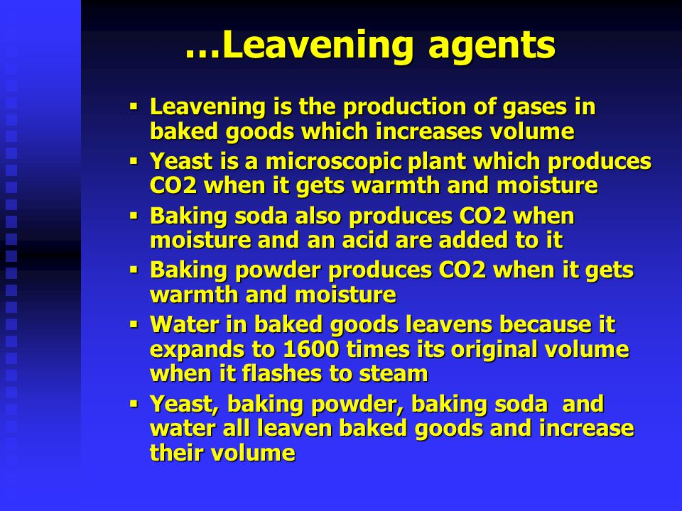 …Leavening agents Leavening is the production of gases in baked goods which increases volume.