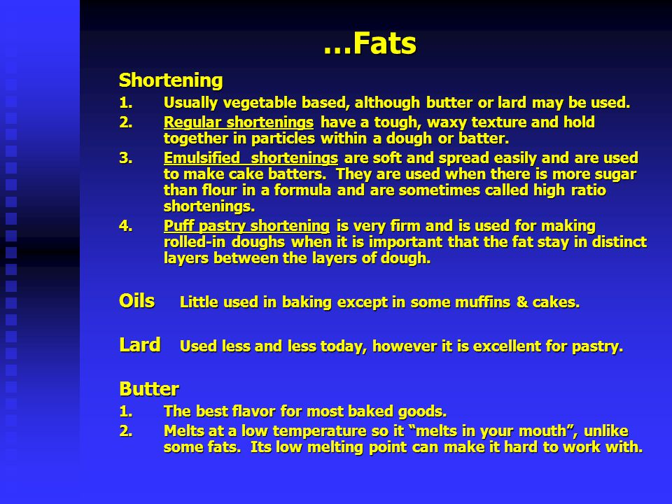 …Fats Shortening. Usually vegetable based, although butter or lard may be used.