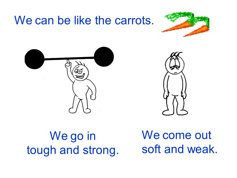 We can be like the carrots.