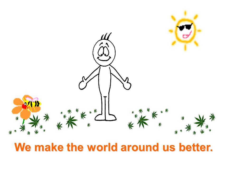 We make the world around us better.