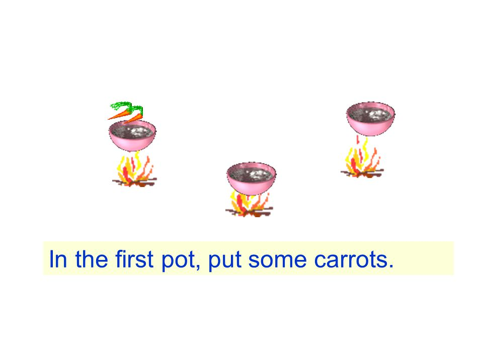 In the first pot, put some carrots.