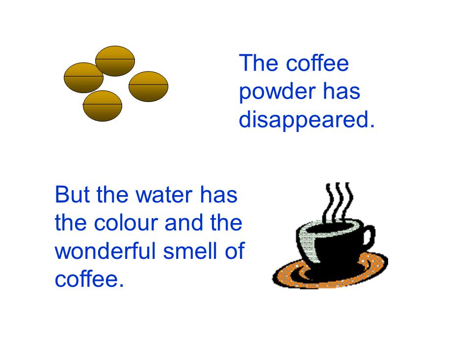 The coffee powder has disappeared.