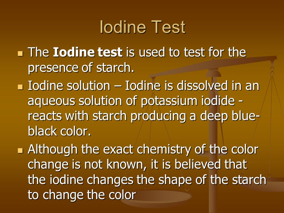 Iodine Test The Iodine test is used to test for the presence of starch.