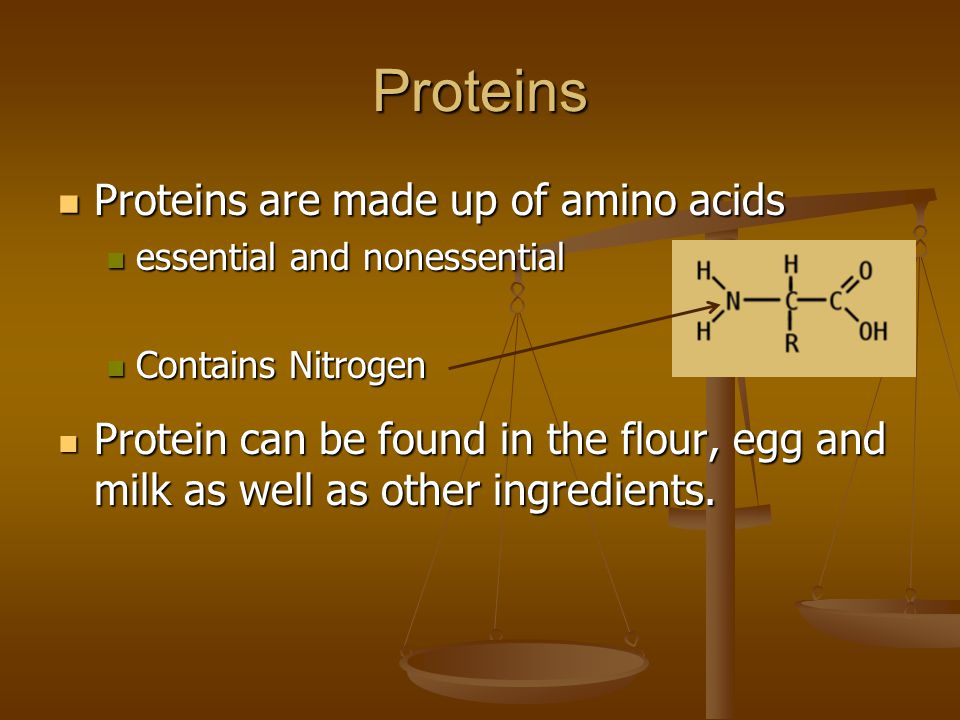 Proteins Proteins are made up of amino acids