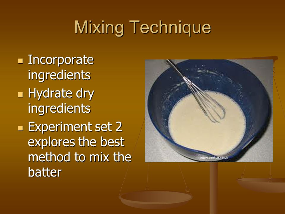 Mixing Technique Incorporate ingredients Hydrate dry ingredients