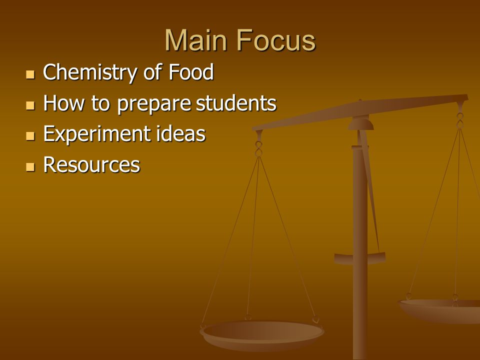Main Focus Chemistry of Food How to prepare students Experiment ideas
