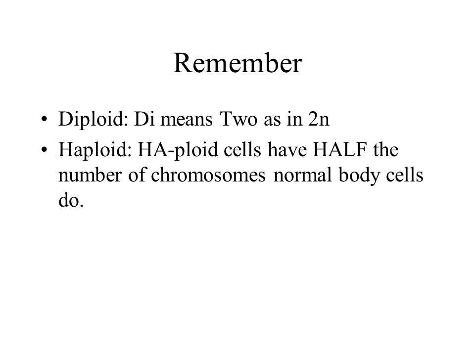 Remember Diploid: Di means Two as in 2n