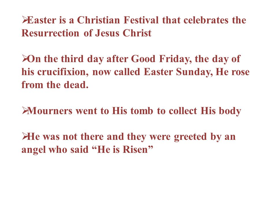 Easter is a Christian Festival that celebrates the Resurrection of Jesus Christ