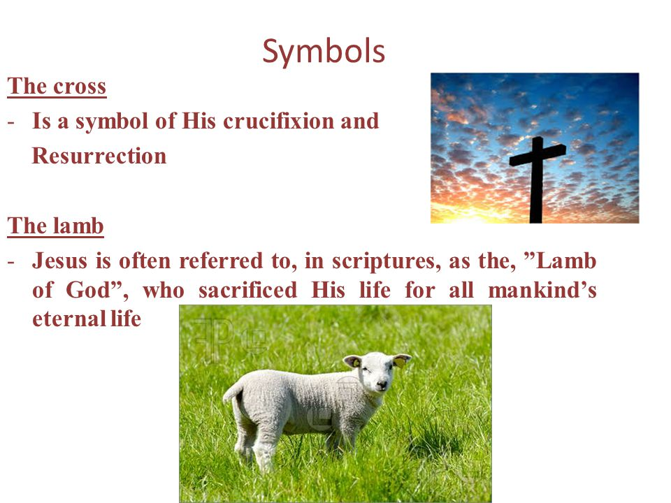 Symbols The cross Is a symbol of His crucifixion and Resurrection