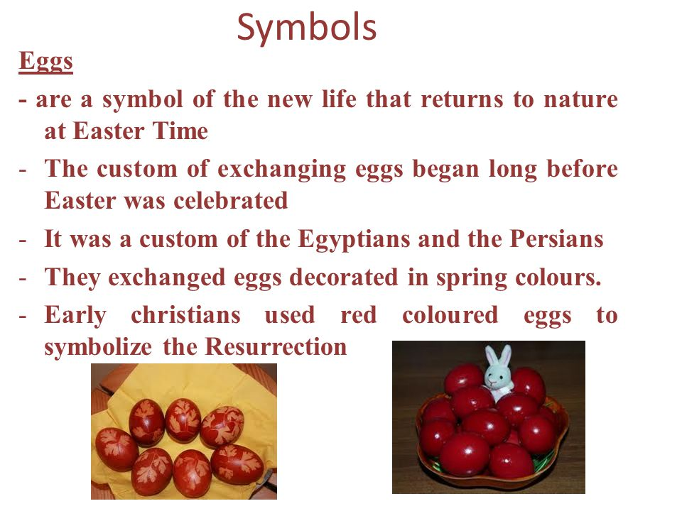 Symbols Eggs. - are a symbol of the new life that returns to nature at Easter Time.