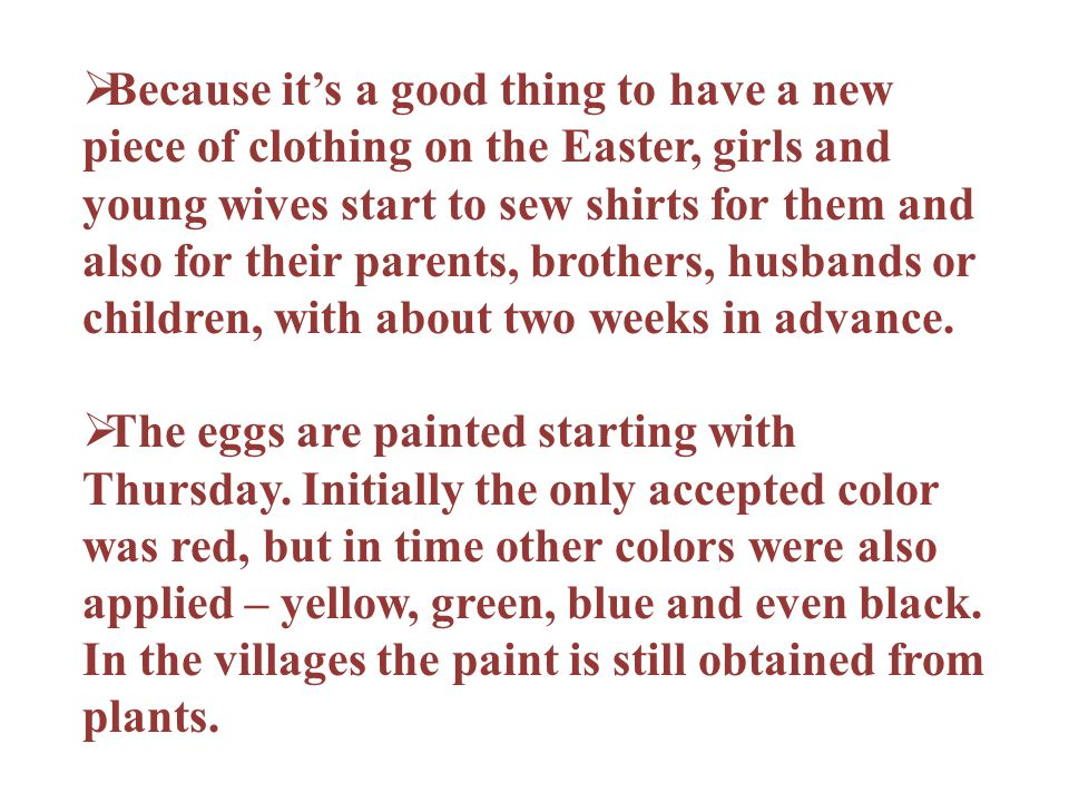 Because it's a good thing to have a new piece of clothing on the Easter, girls and young wives start to sew shirts for them and also for their parents, brothers, husbands or children, with about two weeks in advance.